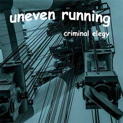 UNEVEN RUNNING - Criminal Elegy